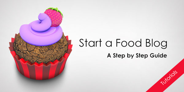 A Step by Step Guide to Start a Food Blog